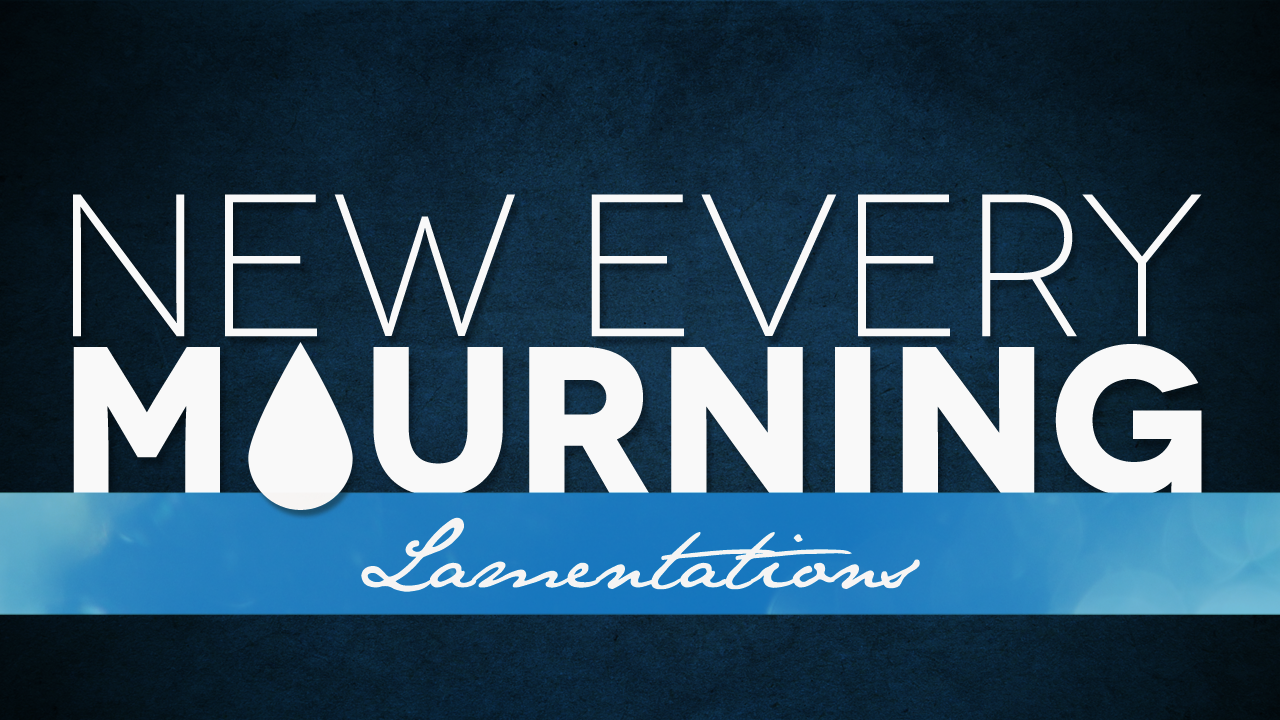 New Every Mourning (Lamentations)